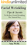 Facial Wrinkling: Tips and Secrets To Reduce Facial Wrinkling The Natural Way