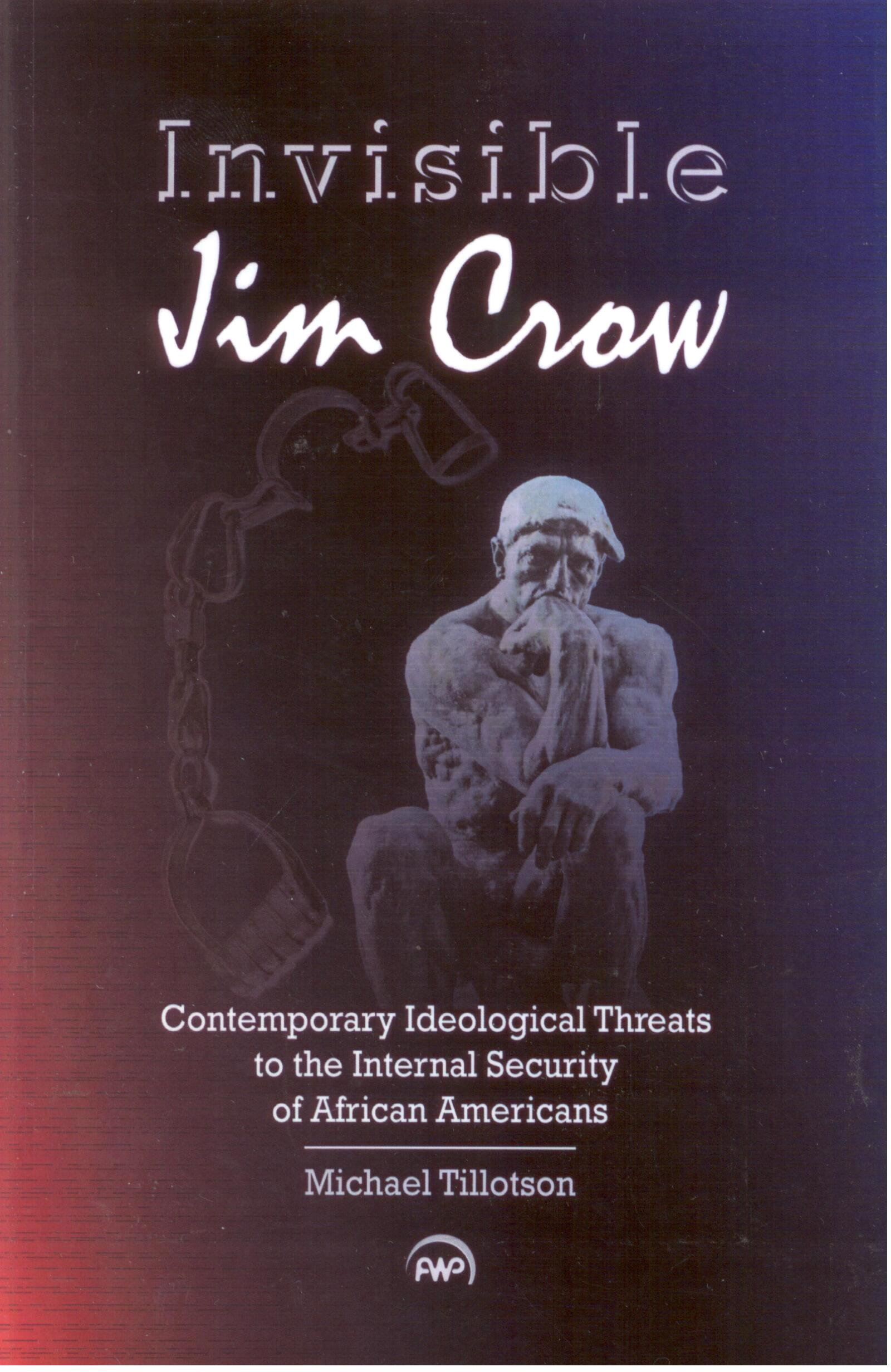 Invisible Jim Crow: Contemporary Ideological Threats To The Internal  Security Of African Americans: Michael Tillotson: 9781592218028:  Amazon: Books
