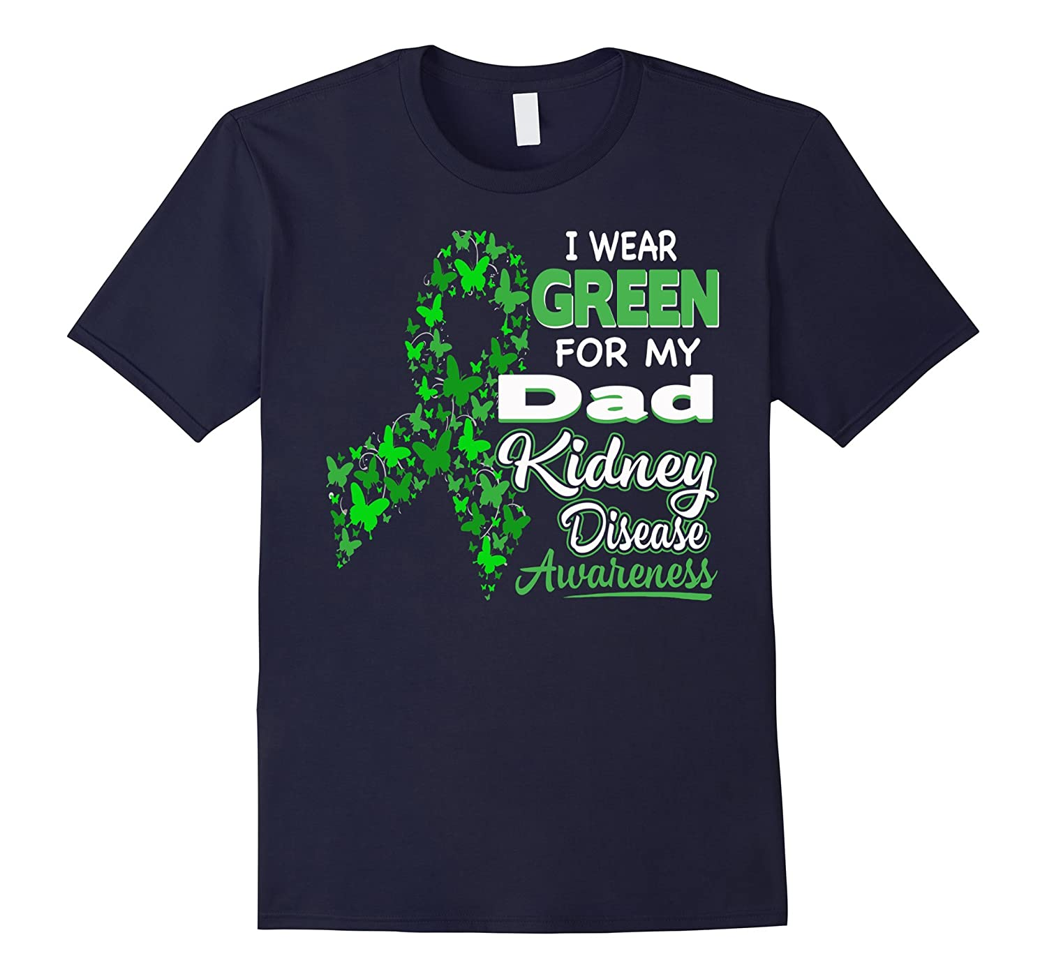 I wear Green for my Dad - Kidney Disease Awareness Shirt-TH