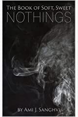 The Book of Soft, Sweet Nothings: Soft, Sweet, Dark Poetry about Nothing and Everything (Poetry from Before and During the 2020 Pandemic/Quarantine Era) Kindle Edition