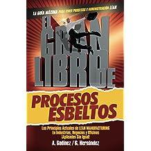 EL GRAN LIBRO de los Procesos Esbeltos; Los Principios ACTUALES de Manufactura Esbelta y Mejora Continua aplicados SIN IGUAL (Spanish Edition) May 21, 2014