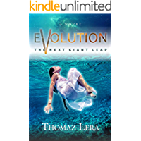 EVOLUTION. The Next Giant Leap.: An out of the body adventure through time, past lives and multiple dimensions.