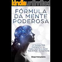 Fórmula Da Mente Poderosa: 48 Técnicas Para Reprogramar Seu Subconsciente e Liberar Todo O Poder Da Sua Mente
