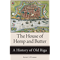 The House of Hemp and Butter: A History of Old Riga (NIU Series in Slavic, East European, and Eurasian Studies)