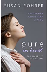 Pure in Heart - The Secret to Seeing God: Visionary Christian Living (English Edition) eBook Kindle