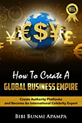 How_To_Create_A_Global_Business_Empire Kindle Edition