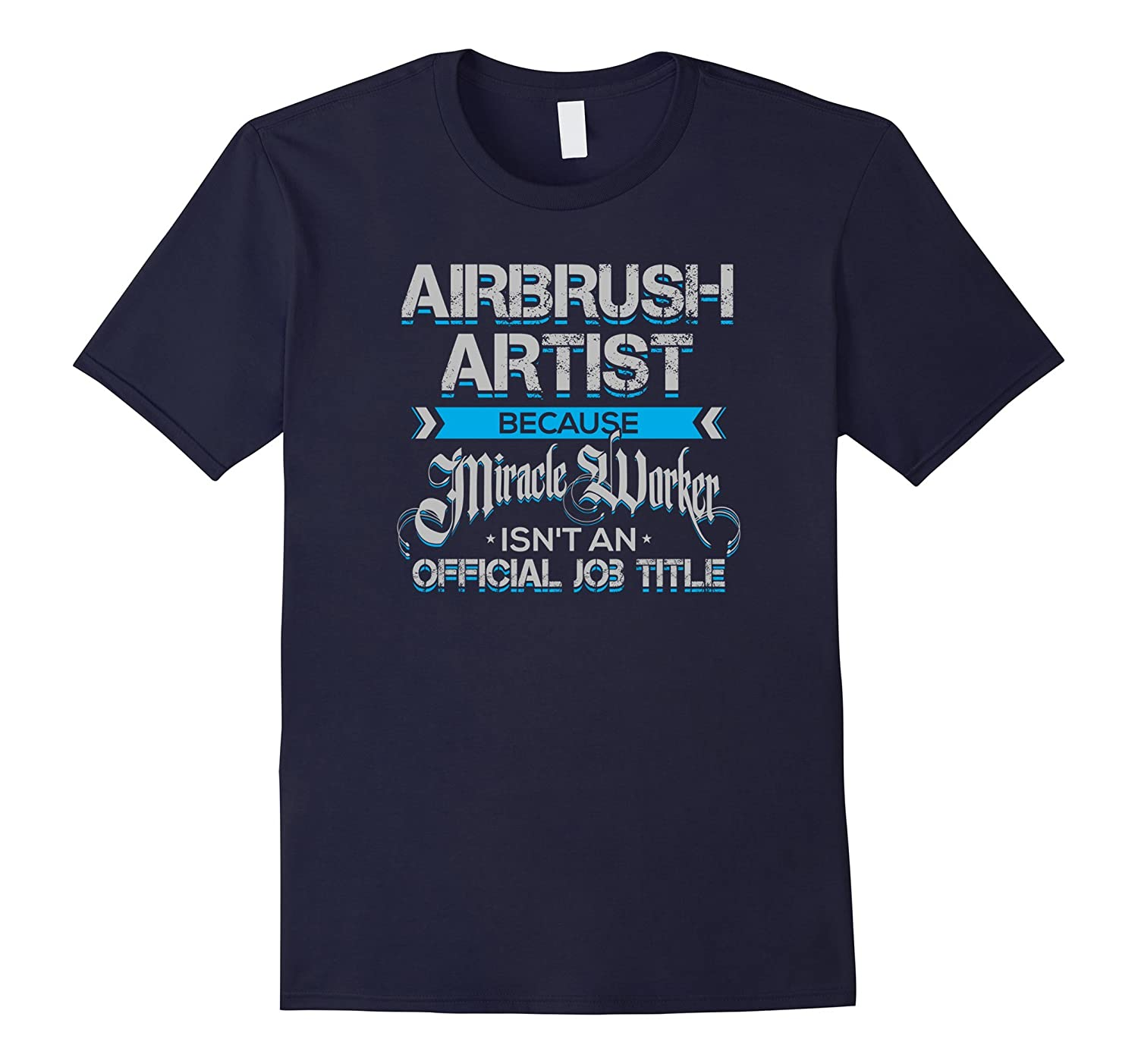 Airbrush Artist Miracle Worker Official Job Title T-Shirt-TJ