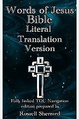 Words of Jesus Bible - Literal Translation Version Kindle Edition