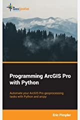 Programming ArcGIS Pro with Python Kindle Edition