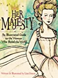 Her Majesty: An Illustrated Guide to the Women who Ruled the World