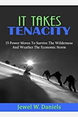 It Takes Tenacity: 15 Power Moves to Survive the Wilderness and Weather the Economic Storm Kindle Edition