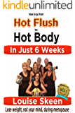 Hot Flush to Hot Body in Just 6 Weeks: Lose weight, not your mind, during menopause