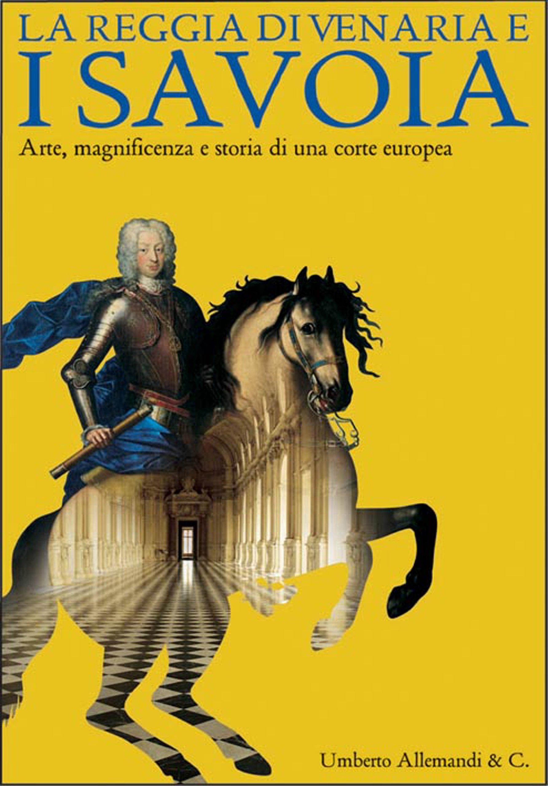 La Reggia di Venaria e i Savoia: Arti, guerre e magnificenza di una corte europea (Italian Edition) pdf