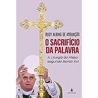 O Sacrifício Da Palavra . A Liturgia Da Missa Segundo Bento XVI