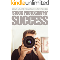 Stock Photography Success: Create a Passive Income from a Satisfying Hobby (Digital Photography)