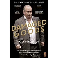 Damaged Goods: The Inside Story of Sir Philip Green, the Collapse of BHS and the Death of the High Street (The Sunday Times Top 10 Bestseller)