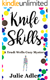 Knife Skills (Trudi Wells Cozy Mystery Series Book 1)