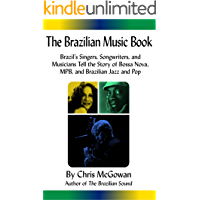 The Brazilian Music Book: Brazil's Singers, Songwriters and Musicians Tell the Story of Bossa Nova, MPB, and Brazilian… book cover