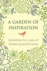 A Garden of Inspiration: Quotations for Lovers of Gardening and Growing (Little Book. Big Idea.) Kindle Edition