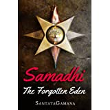 Samadhi - The Forgotten Eden: Revealing the Ancient Yogic Art of Samadhi (Serenade of Bliss Book 1)