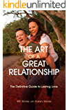 The Art of a Great Relationship: The Definitive Guide to Lasting Love