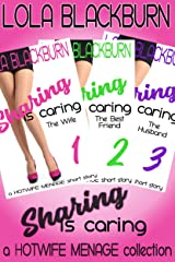 Sharing is Caring: The Wife, The Best Friend, The Husband: a HOTWIFE MENAGE collection Kindle Edition