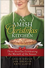 An Amish Christmas Kitchen: Three Novellas Celebrating the Warmth of the Season Kindle Edition