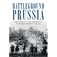 Battleground Prussia: The Assault on Germany's Eastern Front 1944–45 (General Military)