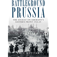 Battleground Prussia: The Assault on Germany's Eastern Front 1944–45 (General Military) (English Edition)