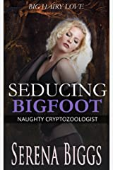Seducing Bigfoot: Big Hairy Love (Naughty Cryptozoologist Book 1)