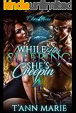 While He's Sleeping She's Creepin 4