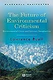 The Future of Environmental Criticism: Environmental Crisis and Literary Imagination