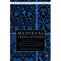 Medieval Fabrications: Dress, Textiles, Clothwork, and Other Cultural Imaginings (The New Middle Ages)