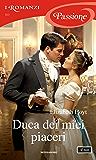 Duca dei miei piaceri (I Romanzi Passione)