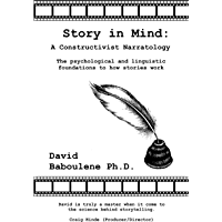 Story in Mind: A Constructivist Narratology. The Psychological and Linguistic Foundations to How Stories Work (English Edition)