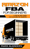 Amazon FBA for Beginners: A step by step guide on Fulfilment by Amazon. Strategies and techniques to be successful selling your own private label. (Making passive income Book 1)