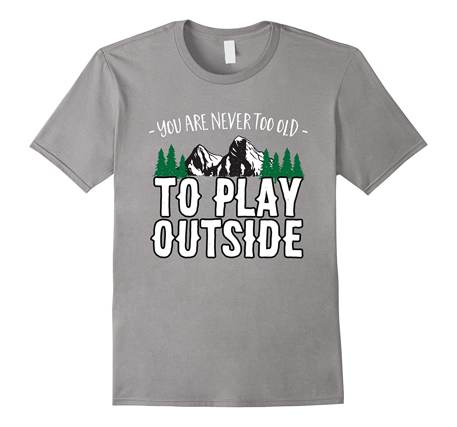 You Are Never Too Old To Play Outside T-shirt for Hikers-Art