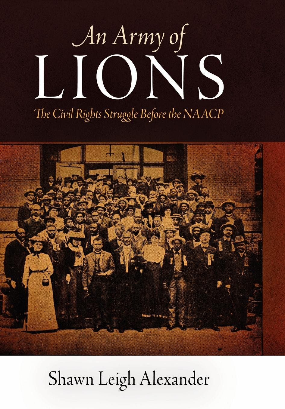An Army of Lions: The Civil Rights Struggle Before the NAACP (Politics and Culture in Modern America) pdf epub