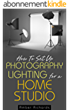 How to Set Up Photography Lighting for a Home Studio (English Edition)