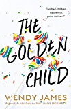 The Golden Child: A gripping novel about a mother's great fear -- raising a bully in the digital age