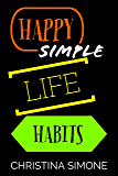 Happy Simple Life Habits (habits, happy, happiness, positive thinking, positive mindset, how to be happy, happiness project, self love, gratitude)