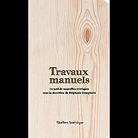 Travaux manuels: recueil de nouvelles érotiques (French Edition)