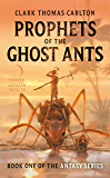 Prophets of the Ghost Ants (The Antasy Series Book 1)
