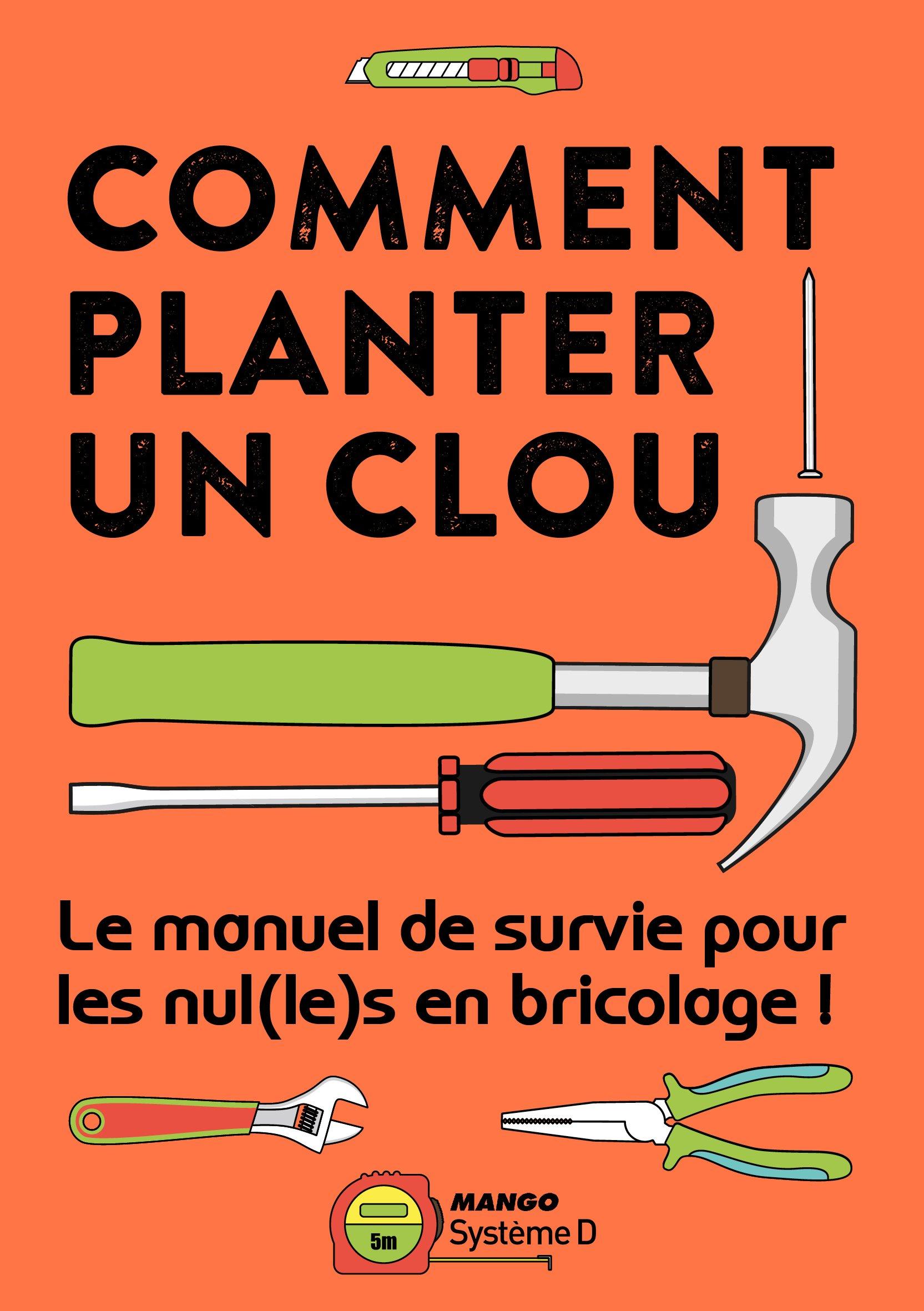 Amazon.fr - Comment Planter un Clou - Manuel de survie pour les nuls en  bricolage ! - Système D - Livres