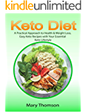 Keto Diet: A Practical Approach to Health & Weight Loss, Easy Keto Recipes with Your Essential Keto Lifestyle