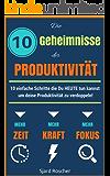Produktivität: Die 10 Geheimnisse der Produktivität: 10 einfache Schritte, die Du heute tun kannst um deine Produktivität zu verdoppeln! ( Ziele setzen ... zeitmanagement und selbstmanagement)