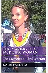 The Making of a Medicine Woman: The Memoirs of Bird Woman Kindle Edition