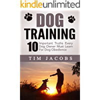 Dog Training: 10 Important Truths Every Dog Owner Must Learn For Dog Obedience
