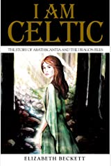 I Am Celtic: The Story of Abathscantia and the Dragon Isles Kindle Edition