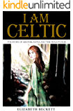 I Am Celtic: The Story of Abathscantia and the Dragon Isles